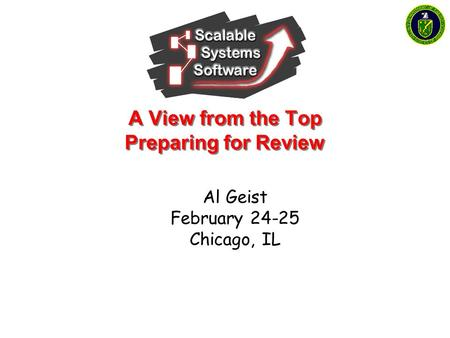 A View from the Top Preparing for Review Al Geist February 24-25 Chicago, IL.