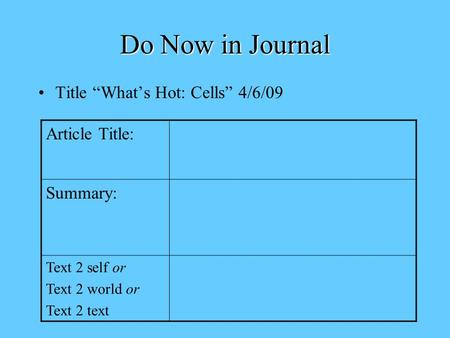 "Do Now in Journal Title ""What's Hot: Cells"" 4/6/09 Article Title: Summary: Text 2 self or Text 2 world or Text 2 text."