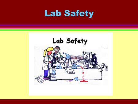 Lab Safety. LAB RULES Your life depends on it. Rule # 1 Wear safety goggles at all times.