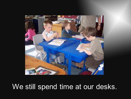 We still spend time at our desks.. Challenge & Enjoyment Children should find their learning challenging, engaging and motivating. The curriculum should.