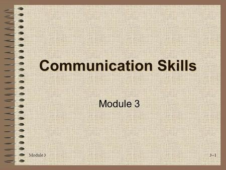 Module 3 3–1 Communication Skills Module 3. 3–18 Learning Objectives Given a participative lecture, participants will identify characteristics of effective.