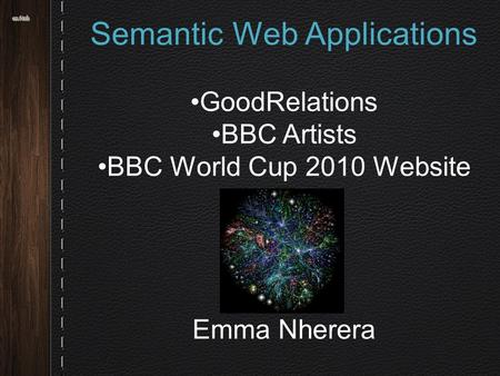 Semantic Web Applications GoodRelations BBC Artists BBC World Cup 2010 Website Emma Nherera.