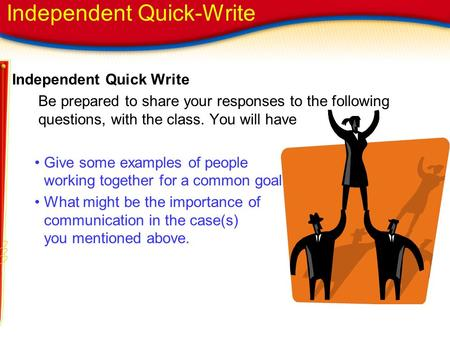 Independent Quick Write Be prepared to share your responses to the following questions, with the class. You will have Give some examples of people working.