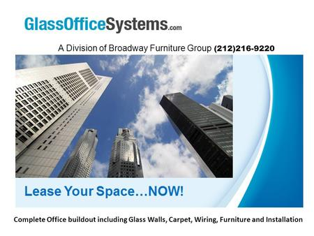 A Division of Broadway Furniture Group (212)216-9220 Complete Office buildout including Glass Walls, Carpet, Wiring, Furniture and Installation.