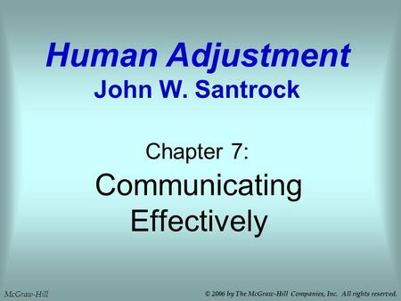 Communicating Effectively Chapter 7: Human Adjustment John W. Santrock McGraw-Hill © 2006 by The McGraw-Hill Companies, Inc. All rights reserved.