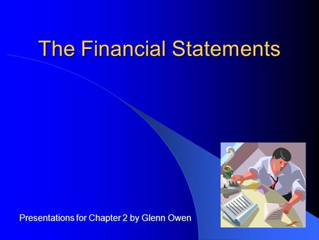 The Financial Statements Presentations for Chapter 2 by Glenn Owen.