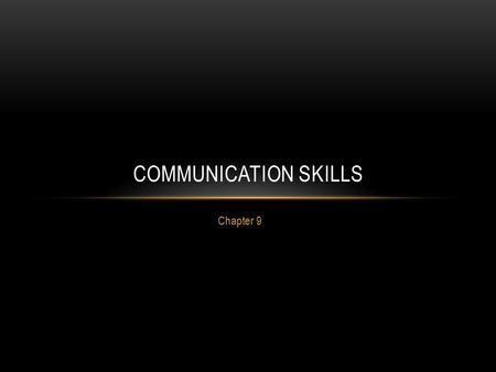 Chapter 9 COMMUNICATION SKILLS. WHAT IS COMMUNICATION? The Act of Exchanging Information Used to inform, command, instruct, assess, influence, and persuade.