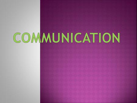 Effective communication  Occurs when the intended meanings of the sender and the perceived meaning of the receiver are the same. Efficient communication.