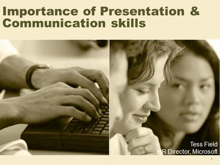 1 Importance of Presentation & Communication skills Tess Field HR Director, Microsoft.