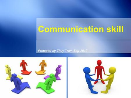 Prepared by Thuy Tran, Sep 2012 Communication skill.