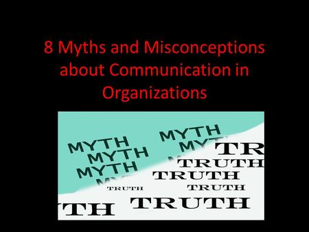8 Myths and Misconceptions about Communication in Organizations.