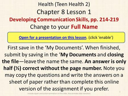 Health (Teen Health 2) Chapter 8 Lesson 1 Developing Communication Skills, pp. 214-219 Change to your Full Name First save in the 'My Documents'. When.