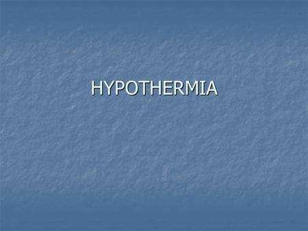 HYPOTHERMIA. Objectives and Outcomes Learn the meaning of hypothermia. Learn the meaning of hypothermia. Understand what causes hypothermia. Understand.