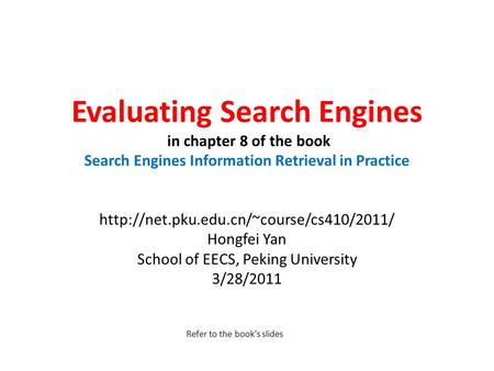 Evaluating Search Engines in chapter 8 of the book Search Engines Information Retrieval in Practice  Hongfei Yan.
