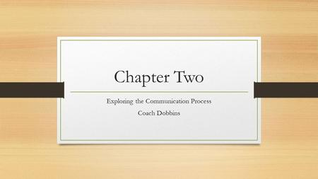 Chapter Two Exploring the Communication Process Coach Dobbins.