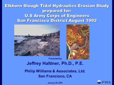 Elkhorn Slough Tidal Hydraulics Erosion Study prepared for: U.S Army Corps of Engineers San Francisco District August 1992 Presented by Jeffrey Haltiner,
