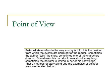 Point of View Point of view refers to the way a story is told. It is the position from which the events are narrated for the reader. Sometimes the author.