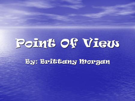 Point Of View By: Brittany Morgan. Point of view definitions The way a narrator tells a story The way a narrator tells a story Narrator Is the person.