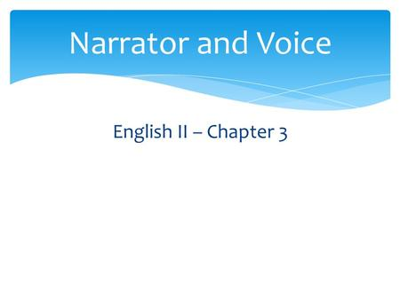 English II – Chapter 3 Narrator and Voice.  We will be able to explain how the choice of a narrator affects the tone of a text. Learning Objective.