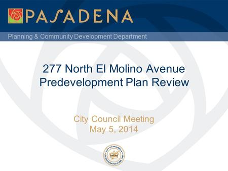 Planning & Community Development Department 277 North El Molino Avenue Predevelopment Plan Review City Council Meeting May 5, 2014.