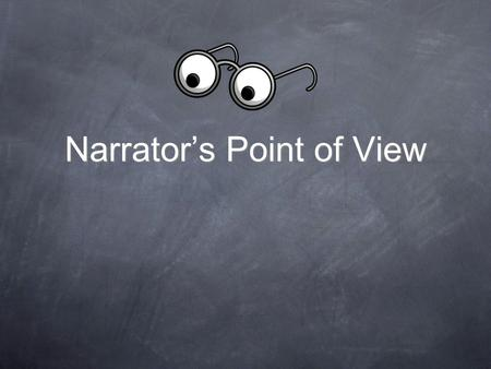 Narrator's Point of View. Essential Questions What is narrative point of view? How is it determined? What is first person point of view? How are key words.