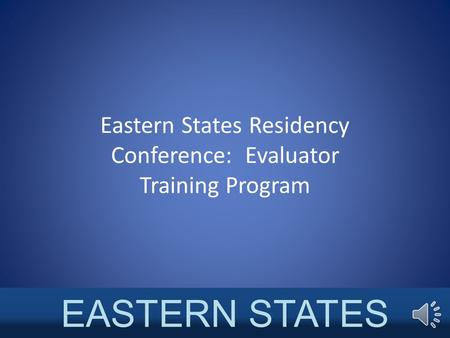 Eastern States Residency Conference: Evaluator Training Program EASTERN STATES CONFERENCE.