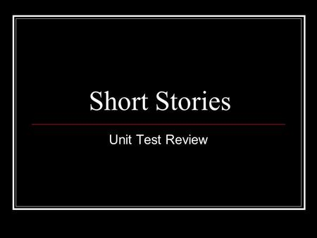 Short Stories Unit Test Review. Protagonist Main character of the story.