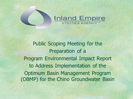 Public Scoping Meeting for the Preparation of a Program Environmental Impact Report to Address Implementation of the Optimum Basin Management Program (OBMP)