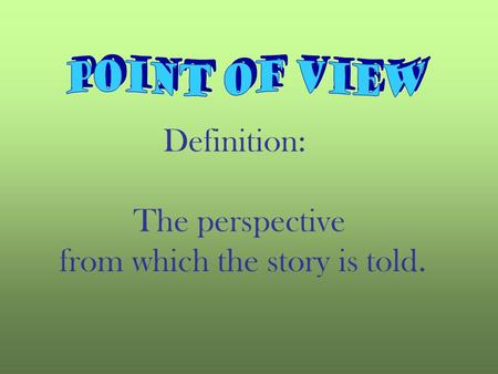 Definition: The perspective from which the story is told.