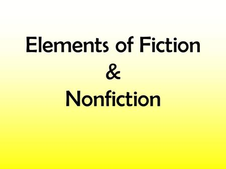 Elements of Fiction & Nonfiction. Character: a person (or animal, robot, alien, etc.) who is responsible for the thoughts and actions within a story,