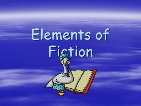 Elements of Fiction. The Elements of Fiction Some major elements of fiction are: *Plot*Characterization*Theme*Setting *Point of View *Style *Symbol, &