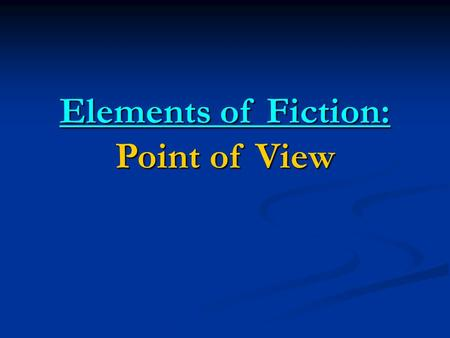 Elements of Fiction: Point of View. Definition Point of view in fiction refers to the source and scope of the narrative voice. Point of view in fiction.