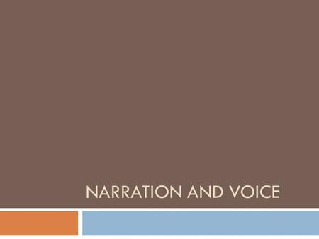 NARRATION AND VOICE. Narration  Omniscient point of view: the narrator is not a character and is able to tell us everything about every character. 
