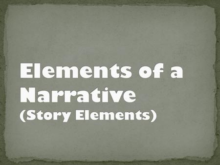 Elements of a Narrative (Story Elements)
