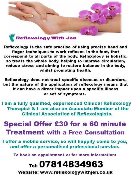 Tel: 07814834963 Website: www.reflexologywithjen.co.uk Reflexology is the safe practise of using precise hand and finger techniques to work reflexes in.