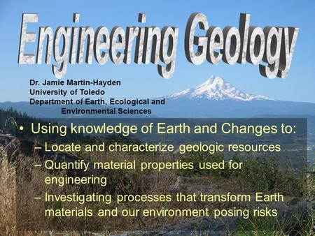 Using knowledge of Earth and Changes to: –Locate and characterize geologic resources –Quantify material properties used for engineering –Investigating.
