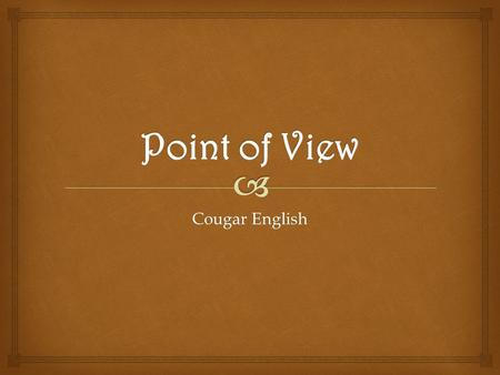 Cougar English.   Author~ A person who writes a story.  Narrator~ The character or observer telling the story.  Point of View~ The view point of the.