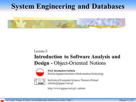 3rd Country Training, K.Subieta: System Engineering and Databases. Lecture 3, Slide 1 February 20, 2004 Lecture 3: Introduction to Software Analysis and.