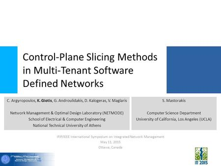 Control-Plane Slicing Methods in Multi-Tenant Software Defined Networks IFIP/IEEE International Symposium on Integrated Network Management May 11, 2015.