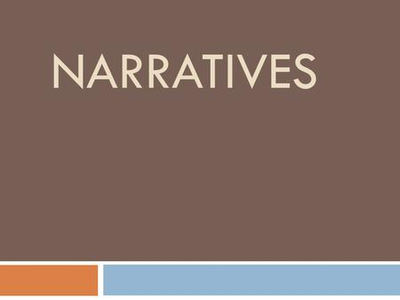 NARRATIVES. Write this in your Warm-Up Journal:  LEQ 1: What is a narrative?  Answer: A story or account of events or experiences. Narratives can be.