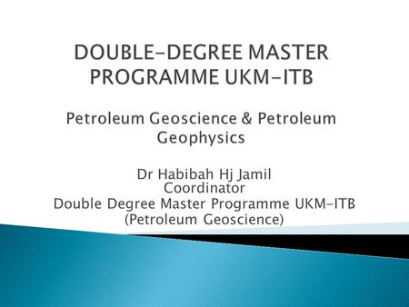 Dr Habibah Hj Jamil Coordinator Double Degree Master Programme UKM-ITB (Petroleum Geoscience)