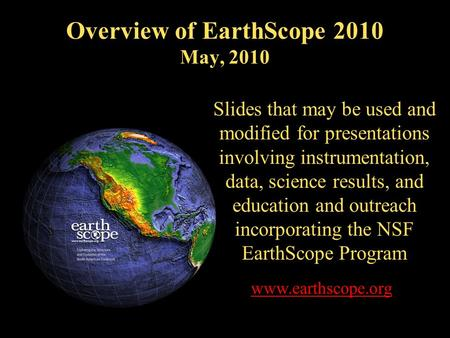Overview of EarthScope 2010 May, 2010 Slides that may be used and modified for presentations involving instrumentation, data, science results, and education.