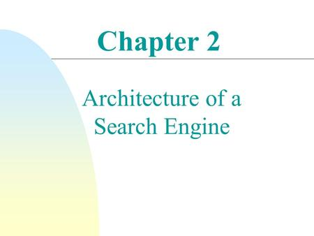 Chapter 2 Architecture of a Search Engine. Search Engine Architecture n A software architecture consists of software components, the interfaces provided.