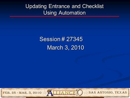 Updating Entrance and Checklist Using Automation Session # 27345 March 3, 2010.
