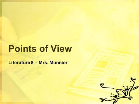 Points of View Literature 8 – Mrs. Munnier. First person point of view is found in both fiction and nonfiction. In first person point of view, the writer.