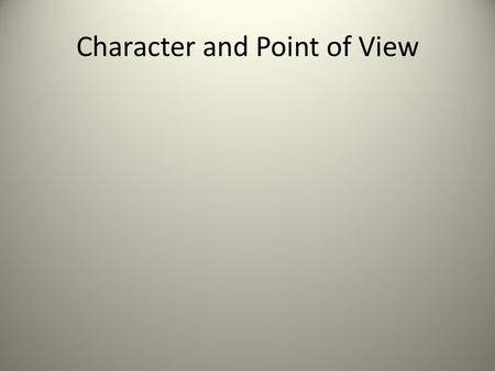 Character and Point of View. Characters in literature can be just as fascinating as people in your own life. Like real people, characters can be painfully.