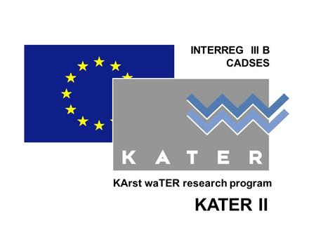 INTERREG III B CADSES KArst waTER research program KATER II.