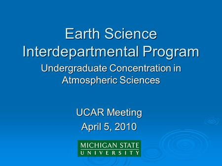 Earth Science Interdepartmental Program Undergraduate Concentration in Atmospheric Sciences UCAR Meeting April 5, 2010.