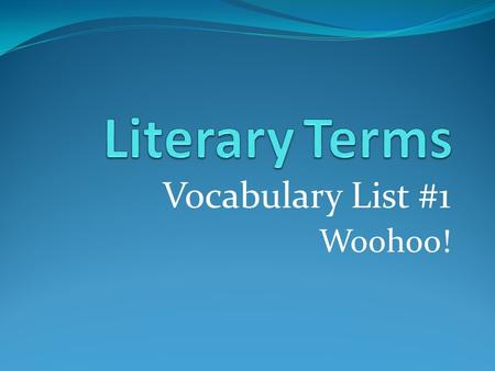 Vocabulary List #1 Woohoo!. Plot Series of related events that make up a story.