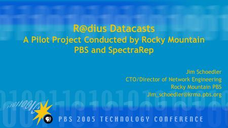 Datacasts A Pilot Project Conducted by Rocky Mountain PBS and SpectraRep Jim Schoedler CTO/Director of Network Engineering Rocky Mountain PBS